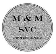 M & M SVC PROFESSIONALS