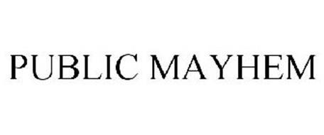 PUBLIC MAYHEM