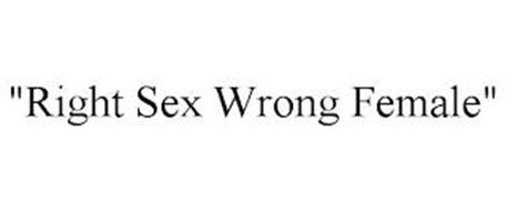 """RIGHT SEX WRONG FEMALE"""
