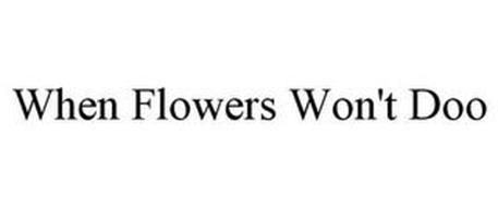 WHEN FLOWERS WON'T DOO