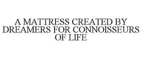 A MATTRESS CREATED BY DREAMERS FOR CONNOISSEURS OF LIFE