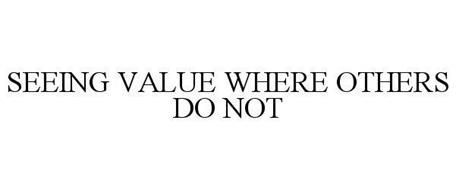 SEEING VALUE WHERE OTHERS DO NOT