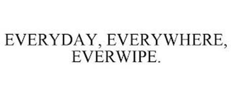 EVERYDAY, EVERYWHERE, EVERWIPE.
