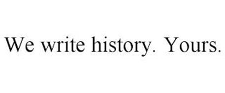 WE WRITE HISTORY. YOURS.