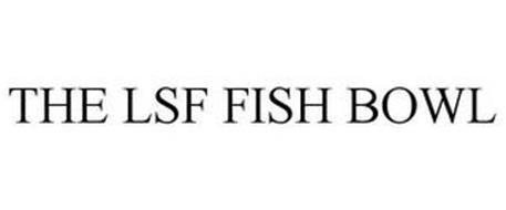 THE LSF FISH BOWL