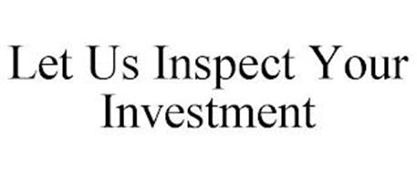 LET US INSPECT YOUR INVESTMENT