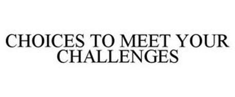 CHOICES TO MEET YOUR CHALLENGES