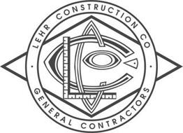 LCC LEHR CONSTRUCTION CO GENERAL CONTRACTORS