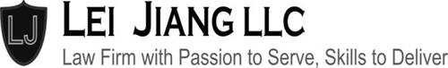 LEI JIANG LLC LAW FIRM WITH PASSION TO SERVE, SKILLS TO DELIVER LJ