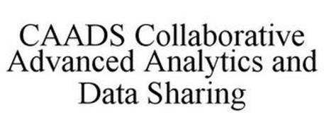 CAADS COLLABORATIVE ADVANCED ANALYTICS AND DATA SHARING