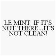 LE MINT IF IT'S NOT THERE...IT'S NOT CLEAN!
