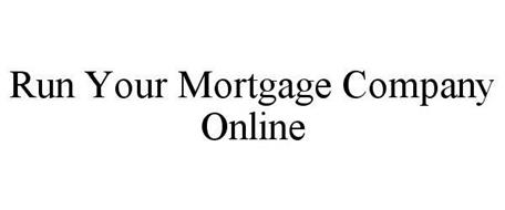 RUN YOUR MORTGAGE COMPANY ONLINE