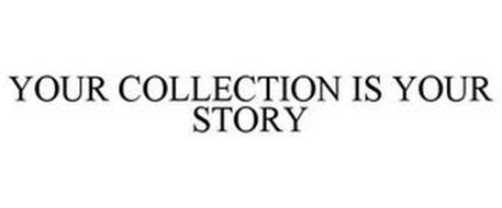 YOUR COLLECTION IS YOUR STORY