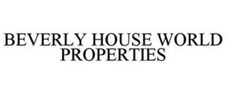 BEVERLY HOUSE WORLD PROPERTIES