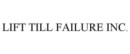 LIFT TILL FAILURE INC.
