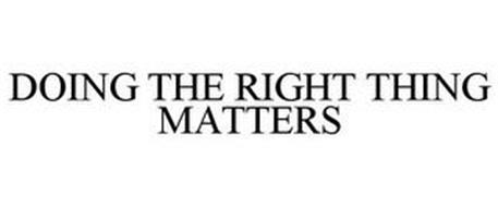 DOING THE RIGHT THING MATTERS