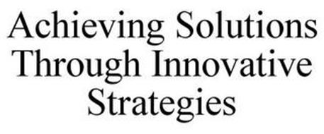 ACHIEVING SOLUTIONS THROUGH INNOVATIVE STRATEGIES