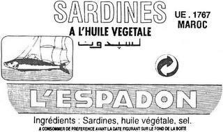 L'ESPADON SARDINES A L'HUILE VEGETALE UE. 1767 MARCO INGRÉDIENTS : SARDINES, HUILE VÉGÉTALE, SEL. A CONSOMMER DE PREFERENCE AVANT LA DATE FIGURANT SUR LE FOND DE LA BOITE