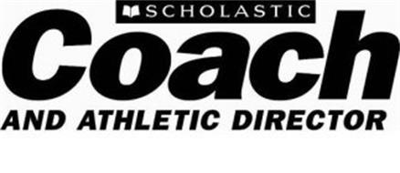 SCHOLASTIC COACH AND ATHLETIC DIRECTOR
