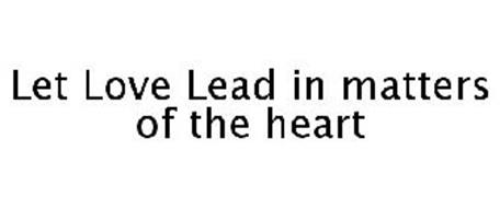 LET LOVE LEAD IN MATTERS OF THE HEART