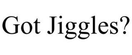 GOT JIGGLES?