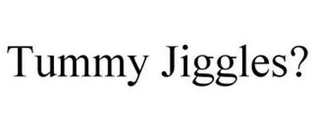 TUMMY JIGGLES?