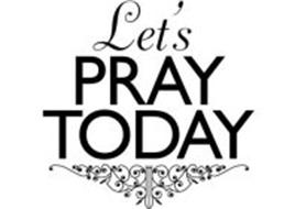 LET'S PRAY TODAY