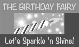 LL THE BIRTHDAY FAIRY LET'S SPARKLE 'N SHINE!