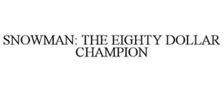 SNOWMAN: THE EIGHTY DOLLAR CHAMPION