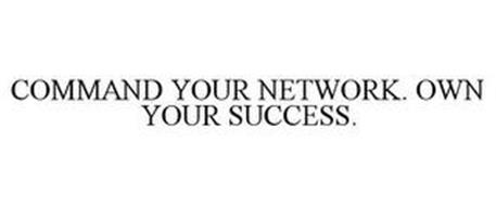 COMMAND YOUR NETWORK. OWN YOUR SUCCESS.
