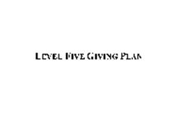 LEVEL FIVE GIVING PLAN