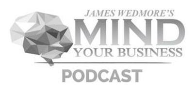 JAMES WEDMORE'S MIND YOUR BUSINESS PODCAST