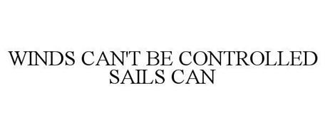 WINDS CAN'T BE CONTROLLED SAILS CAN