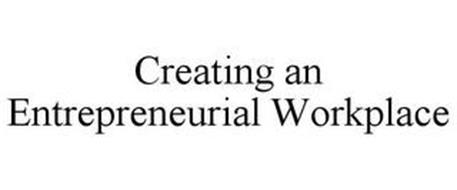 CREATING AN ENTREPRENEURIAL WORKPLACE