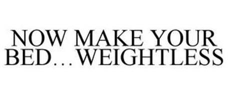 NOW MAKE YOUR BED...WEIGHTLESS