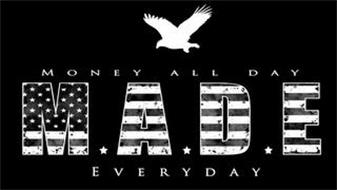 MONEY ALL DAY EVERYDAY M.A.D.E