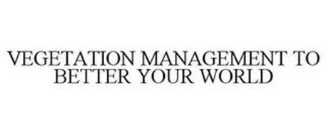 VEGETATION MANAGEMENT TO BETTER YOUR WORLD