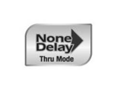 NONE DELAY THRU MODE