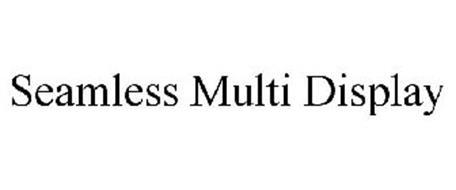 SEAMLESS MULTI DISPLAY