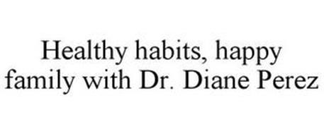 HEALTHY HABITS, HAPPY FAMILY WITH DR. DIANE PEREZ
