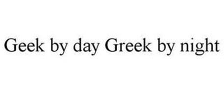 GEEK BY DAY GREEK BY NIGHT