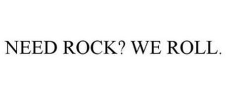 NEED ROCK? WE ROLL.