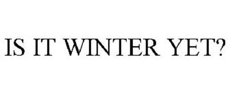 IS IT WINTER YET?