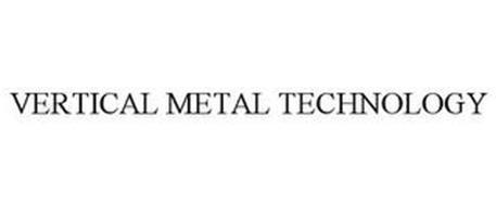 VERTICAL METAL TECHNOLOGY