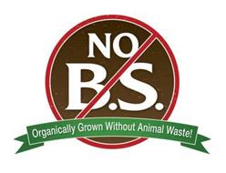 NO B.S. ORGANICALLY GROWN WITHOUT ANIMAL WASTE
