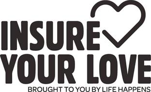 INSURE YOUR LOVE BROUGHT TO YOU BY LIFE HAPPENS