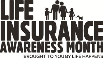 LIFE INSURANCE AWARENESS MONTH BROUGHT TO YOU BY LIFE HAPPENS