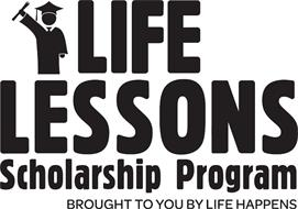 LIFE LESSONS SCHOLARSHIP PROGRAM BROUGHT TO YOU BY LIFE HAPPENS