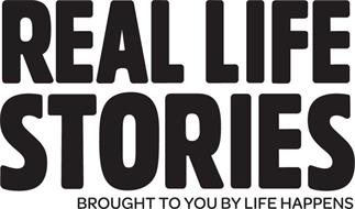 REAL LIFE STORIES BROUGHT TO YOU BY LIFE HAPPENS