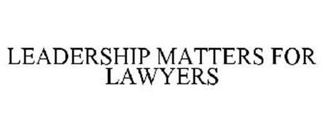 LEADERSHIP MATTERS FOR LAWYERS
